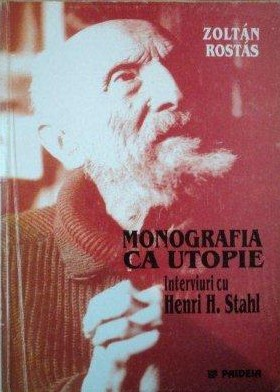 Rostás, Zoltán. Monograph as utopia: Interviews with Henri H. Stahl, 2000. Publication
