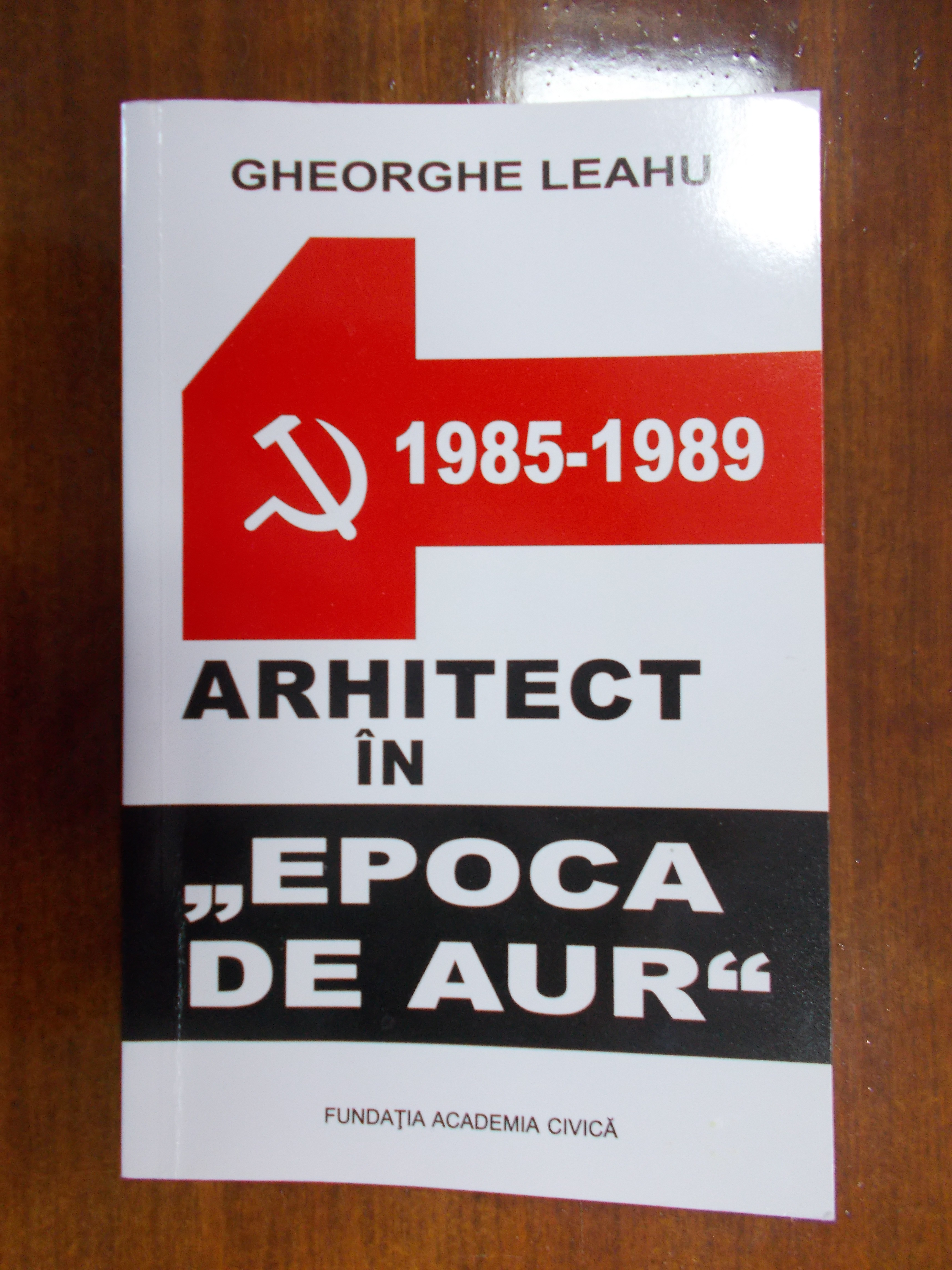"""Front cover of the book Arhitect în """"Epoca de Aur"""" (Architect in the """"Golden Age"""") published by Gheorghe Leahu"""