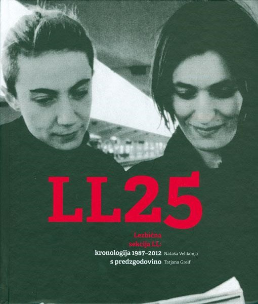 Cover of the book Lezbična sekcija LL: kronologija 1987-2012 s predzgodovino [Lesbian Section LL: A Chronology 1987-2012], featuring lesbian activists Suzana Tratnik and Nataša Sukič in 1990.