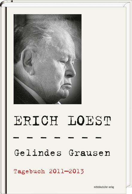 Cover: Erich Loest Gelindes Grausen. Tagebuch 2011–2013