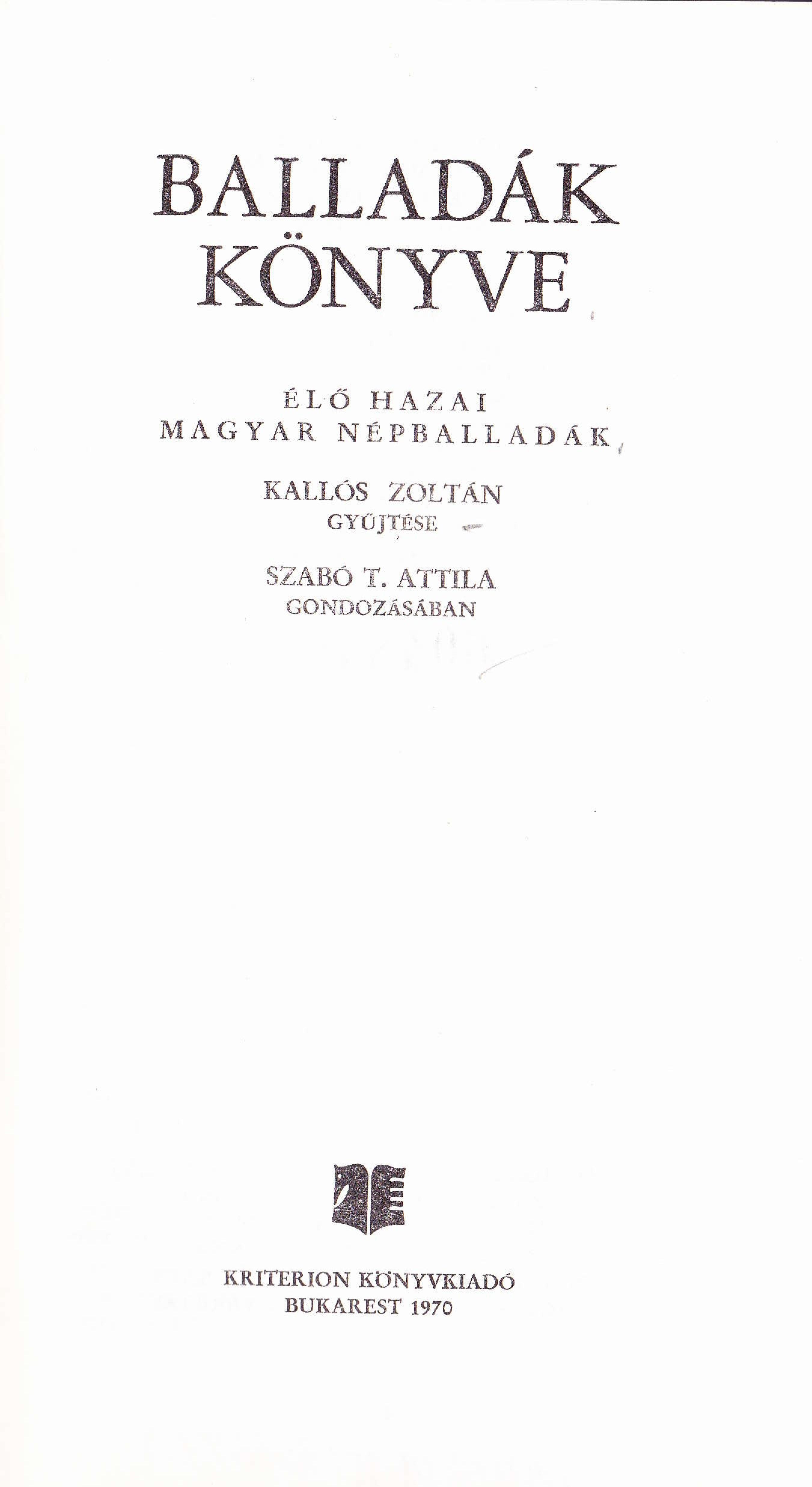 The title page of the book: Kallós, Zoltán and Attila Szabó T. 1970. Balladák könyve: Élő hazai magyar népballadák (Book of Ballads: Living Hungarian Folk Ballads from Romania). Bucharest: Kriterion