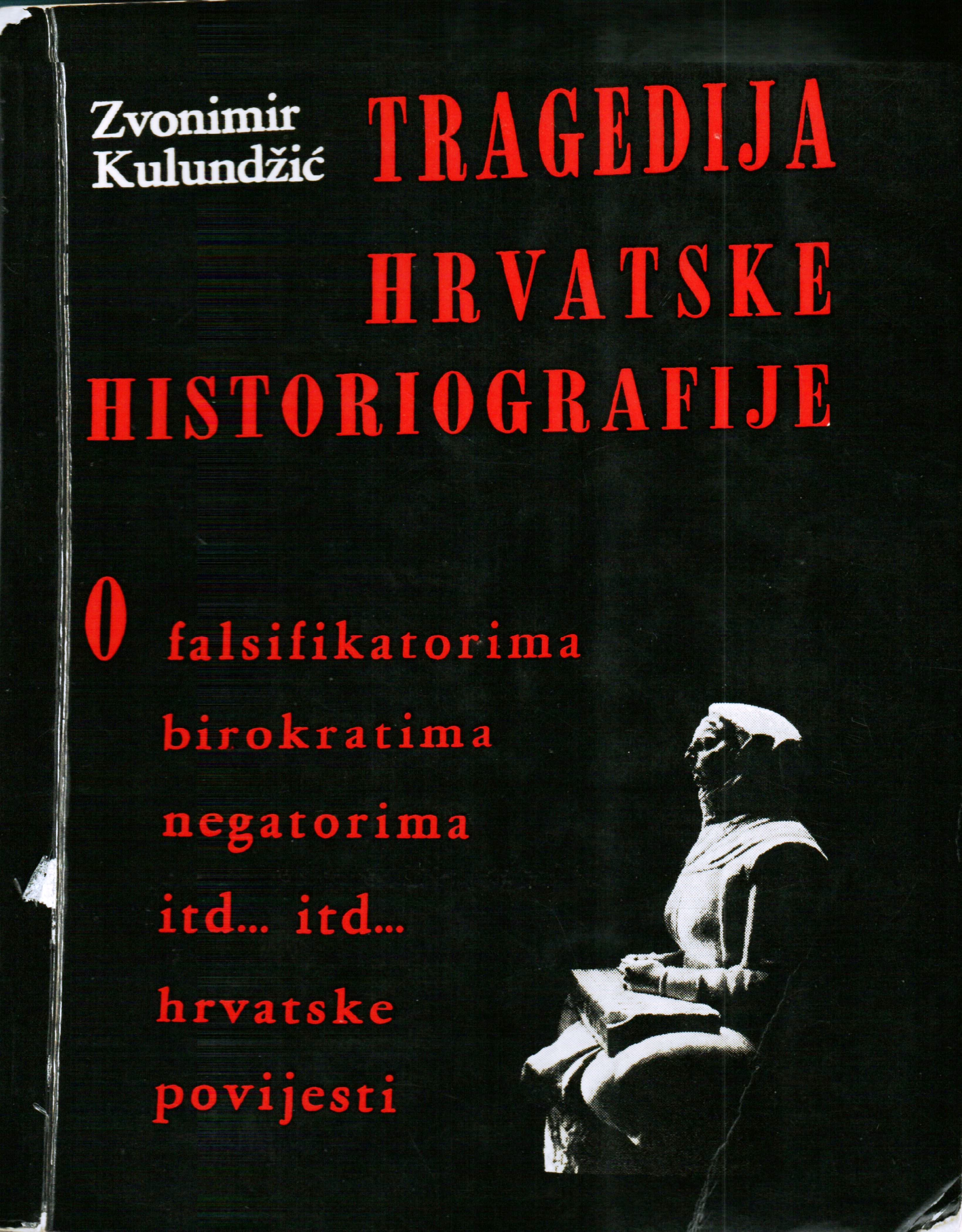 Kulundžić, Zvonimir. Tragedy of Croatian Historiography: On the forgers, bureaucrats, deniers, etc ... etc ... of Croatian history (Tragedija hrvatske historiografije: o falsifikatorima, birokratima, negatorima, itd... itd... hrvatske povijesti), 1970. Book