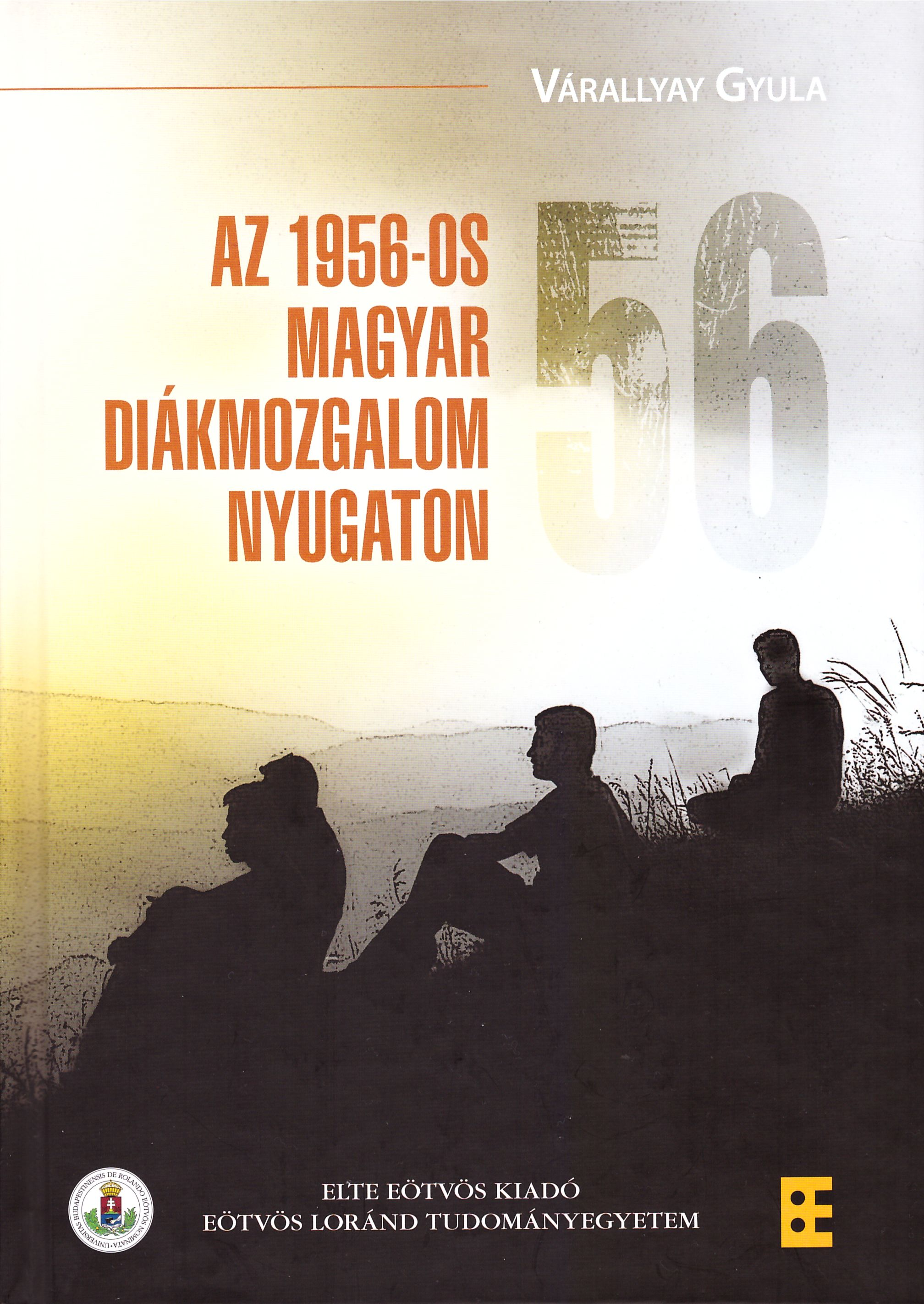Várallyay, Gyula's monography published on the history of UFHS-MEFESZ 1957-1967 - second edition, ELTE Eötvös Publisher, Budapest 2016
