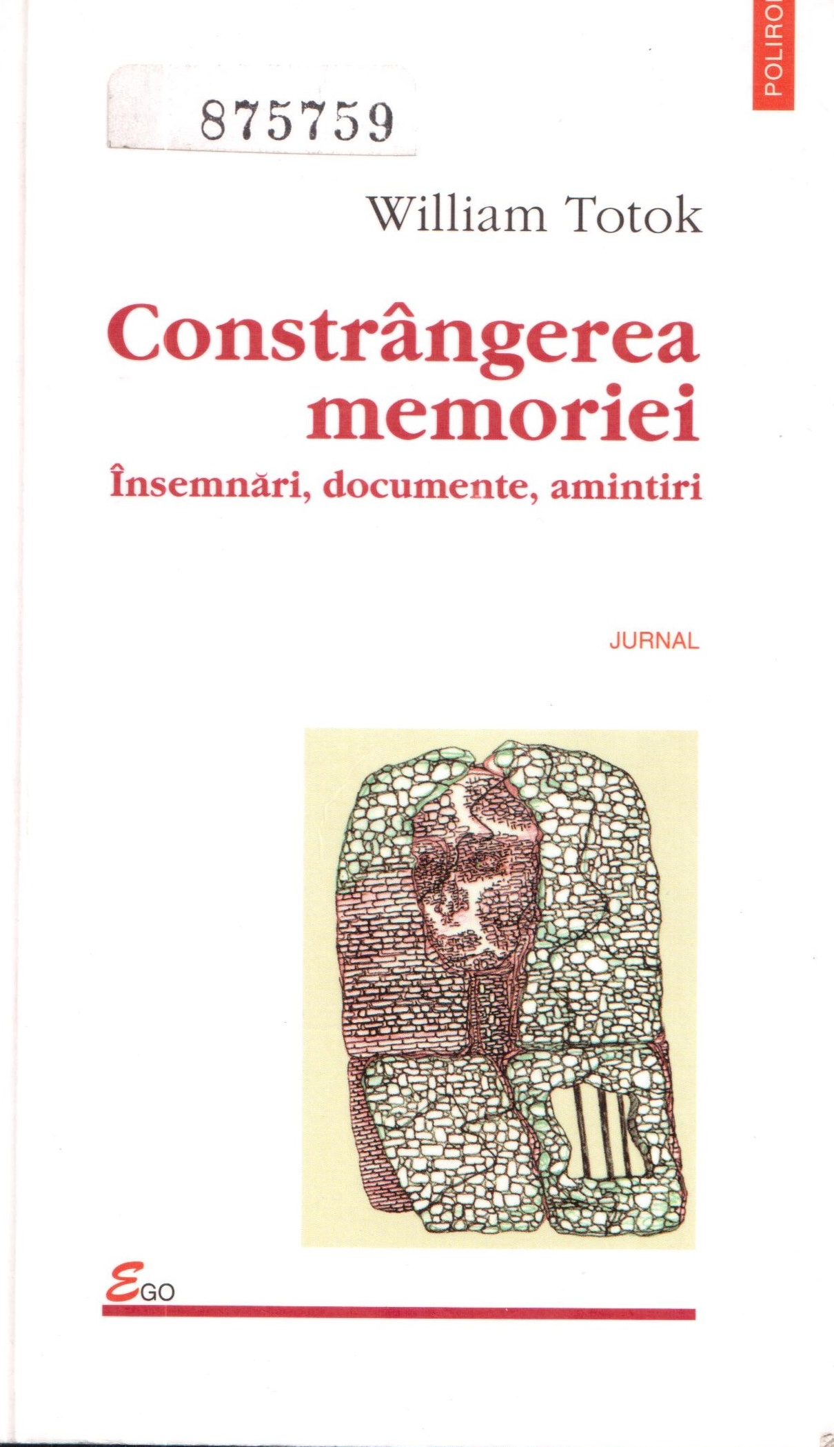 Front cover of the book Constrângerea memoriei. Însemnări, documente, amintiri (The constraint of memory: notes, documents, memories) by William Totok