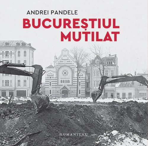 Cover of the album Bucureștiul mutilat (Mutilated Bucharest) by Andrei Pandele et al, 2018